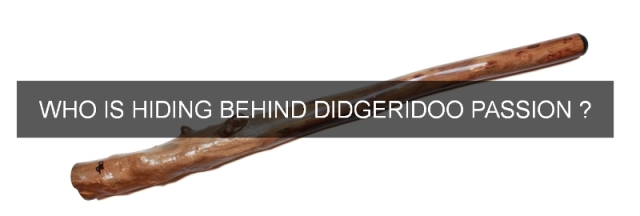 who is hiding behing didgeridoo passion?